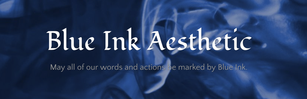 Blue Ink Aesthetic, Christ-centered, Christian Blog, present the truth in love, communication, rhetoric, may all of our words and actions be marked by blue ink